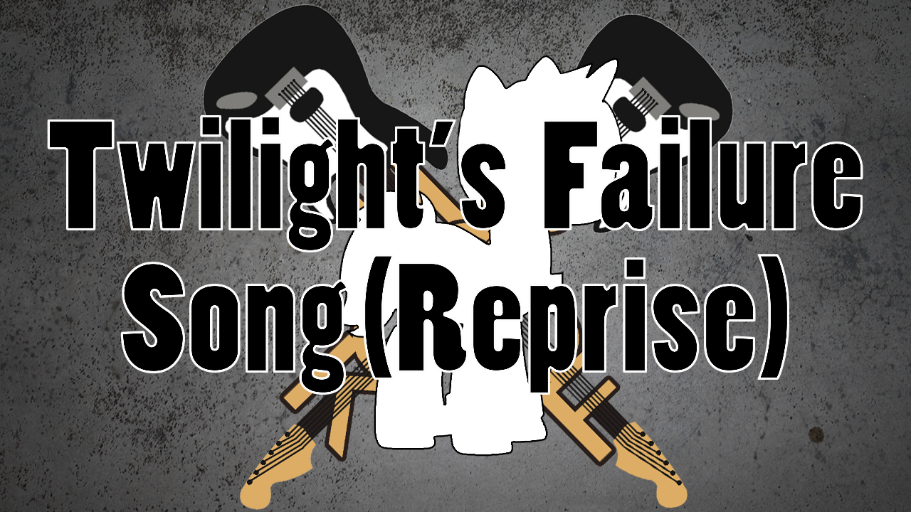 Hoof Rock: Twilight's Failure Song (Reprise)